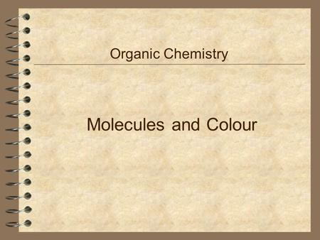 Organic Chemistry Molecules and Colour.