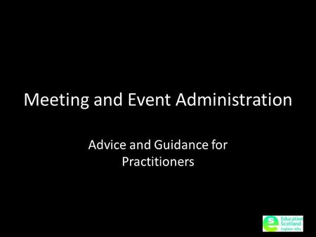 Meeting and Event Administration Advice and Guidance for Practitioners.
