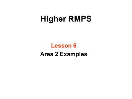Higher RMPS Lesson 6 Area 2 Examples.