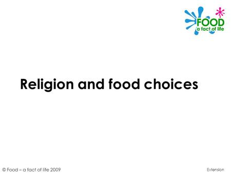 © Food – a fact of life 2009 Religion and food choices Extension.