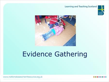 Evidence Gathering. Process Es&Os Learning Intentions Success Criteria o used to focus observations o used to evaluate the learning o used to inform self.