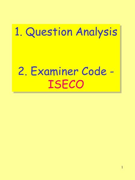 1 1. Question Analysis 2. Examiner Code - ISECO 1. Question Analysis 2. Examiner Code - ISECO.