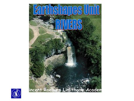 Earthshapes Unit RIVERS Vincent Raeburn Linlithgow Academy