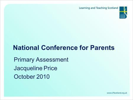 National Conference for Parents Primary Assessment Jacqueline Price October 2010.