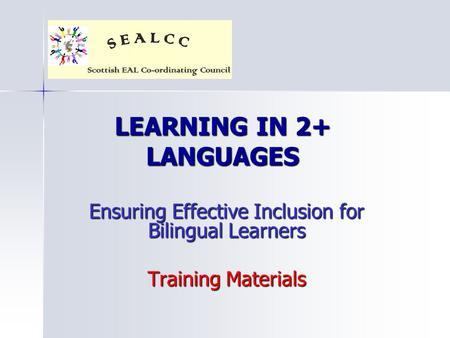 LEARNING IN 2+ LANGUAGES Ensuring Effective Inclusion for Bilingual Learners Training Materials.