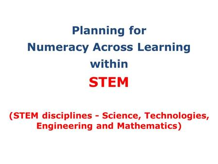 Planning for Numeracy Across Learning within STEM (STEM disciplines - Science, Technologies, Engineering and Mathematics)