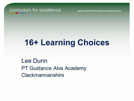 16+ Learning Choices Lee Dunn PT Guidance Alva Academy Clackmannanshire.