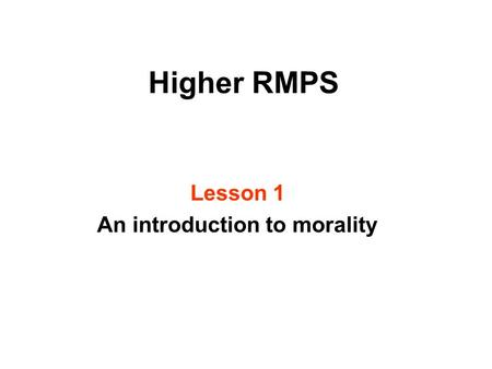 Higher RMPS Lesson 1 An introduction to morality.