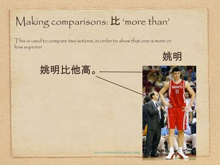 Making comparisons: more than This is used to compare two actions, in order to show that one is more or less superior