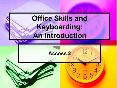 Office Skills and Keyboarding: An Introduction Access 2.