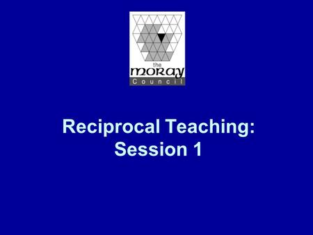 Reciprocal Teaching: Session 1. Twilight Course Overview Session 1: An Introduction to Reciprocal Teaching Introduction to the 4 key strategies used in.