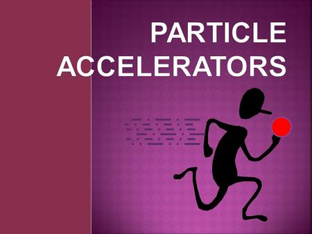 Placemat Weve talked about particles, charged particles...so what could we learn about… Particle accelerators?