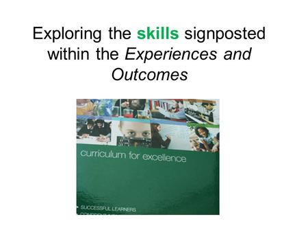Exploring the skills signposted within the Experiences and Outcomes.