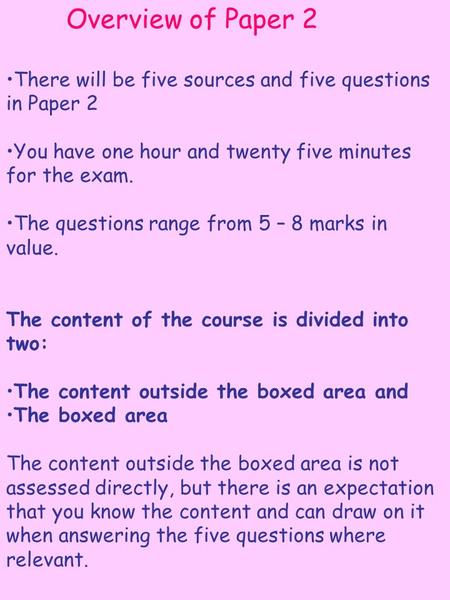 Overview of Paper 2 There will be five sources and five questions in Paper 2 You have one hour and twenty five minutes for the exam. The questions range.