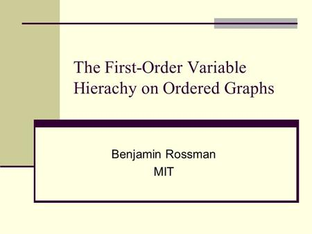 The First-Order Variable Hierachy on Ordered Graphs Benjamin Rossman MIT.