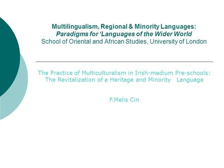 Multilingualism, Regional & Minority Languages: Paradigms for Languages of the Wider World School of Oriental and African Studies, University of London.