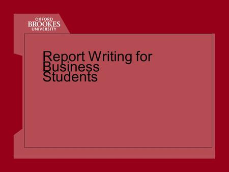 Report Writing for Business Students. Business School Report Writing Topics 1.Planning 2.Structure & Content 3.Style.