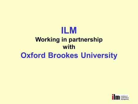 ILM Working in partnership with Oxford Brookes University.