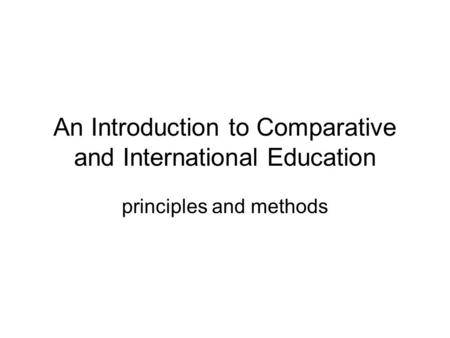 An Introduction to Comparative and International Education principles and methods.