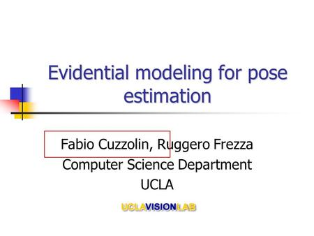 Evidential modeling for pose estimation Fabio Cuzzolin, Ruggero Frezza Computer Science Department UCLA.