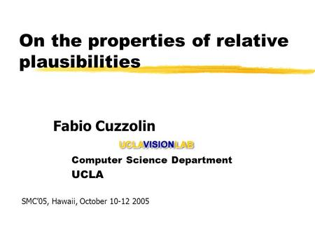 On the properties of relative plausibilities Computer Science Department UCLA Fabio Cuzzolin SMC05, Hawaii, October 10-12 2005.