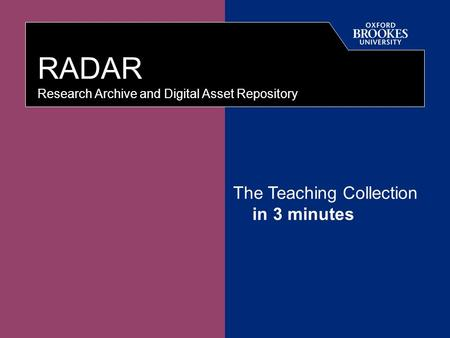 Directorate of Learning Resources RADAR Research Archive and Digital Asset Repository The Teaching Collection in 3 minutes.