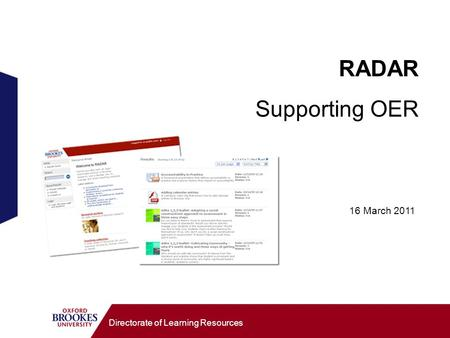 Directorate of Learning Resources RADAR Supporting OER 16 March 2011.