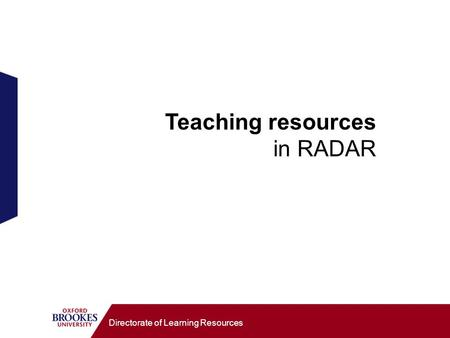 Directorate of Learning Resources Teaching resources in RADAR.