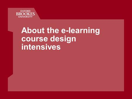 About the e-learning course design intensives. Oxford Centre for Staff and Learning Development 2003 at Brookes.
