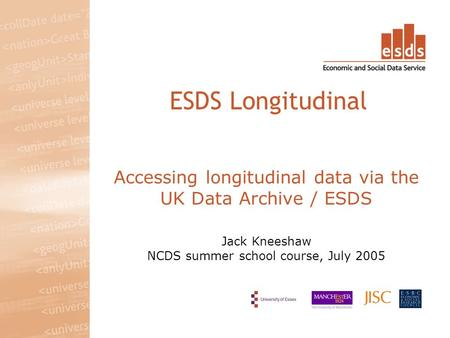 Accessing longitudinal data via the UK Data Archive / ESDS Jack Kneeshaw NCDS summer school course, July 2005 ESDS Longitudinal.