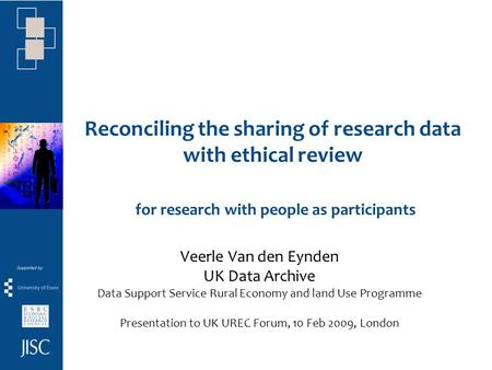 Reconciling the sharing of research data with ethical review for research with people as participants Veerle Van den Eynden UK Data Archive Data Support.