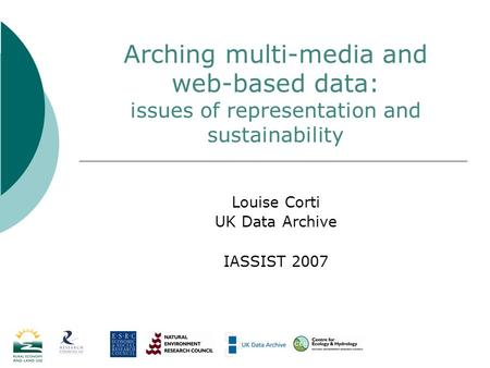 Arching multi-media and web-based data: issues of representation and sustainability Louise Corti UK Data Archive IASSIST 2007.