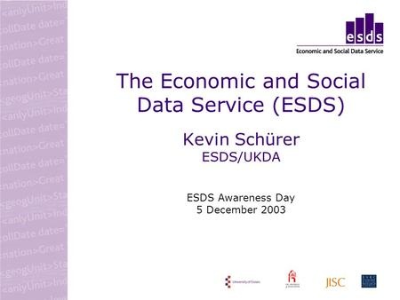 The Economic and Social Data Service (ESDS) Kevin Schürer ESDS/UKDA ESDS Awareness Day 5 December 2003.