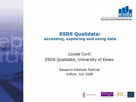 ESDS Qualidata: accessing, exploring and using data Louise Corti ESDS Qualidata, University of Essex Research Methods Festival Oxford, July 2006.