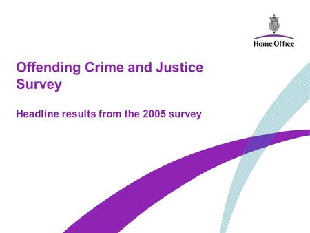 Offending Crime and Justice Survey Headline results from the 2005 survey.