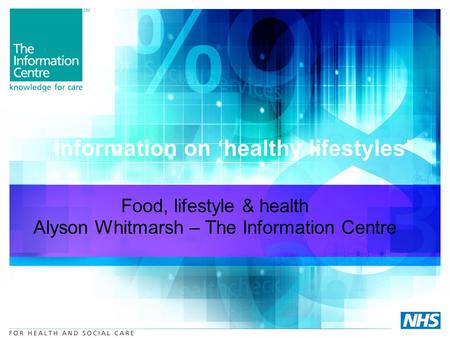 Information on healthy lifestyles Food, lifestyle & health Alyson Whitmarsh – The Information Centre.