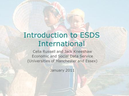 Introduction to ESDS International Celia Russell Economic and Social Data Service MIMAS April 14 th 2004 University of Manchester Introduction to ESDS.