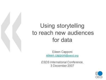 Using storytelling to reach new audiences for data Eileen Capponi ESDS International Conference, 3 December 2007 eileen.capponi.