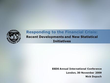 Responding to the Financial Crisis: Recent Developments and New Statistical Initiatives ESDS Annual International Conference London, 30 November 2009 Nick.