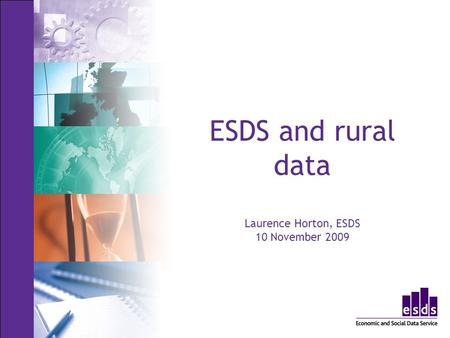 ESDS and rural data Laurence Horton, ESDS 10 November 2009.