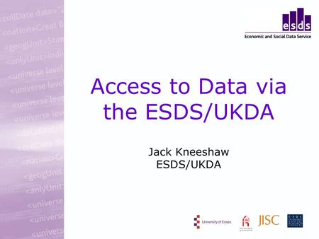 Access to Data via the ESDS/UKDA Jack Kneeshaw ESDS/UKDA.