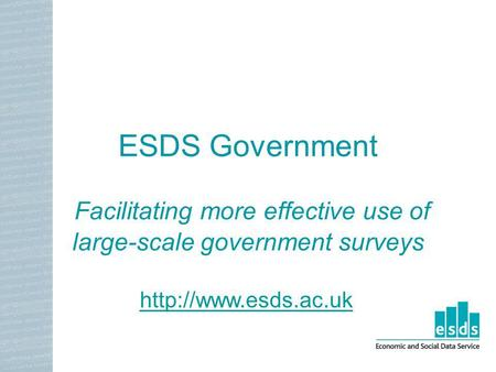 ESDS Government Facilitating more effective use of large-scale government surveys