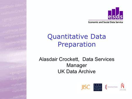 Quantitative Data Preparation Alasdair Crockett, Data Services Manager UK Data Archive.