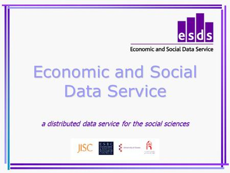 Economic and Social Data Service a distributed data service for the social sciences.
