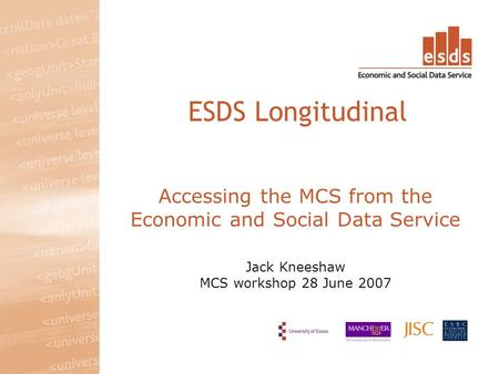 Accessing the MCS from the Economic and Social Data Service Jack Kneeshaw MCS workshop 28 June 2007 ESDS Longitudinal.