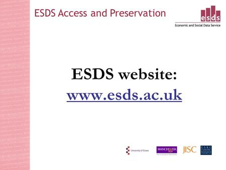 ESDS website: www.esds.ac.uk www.esds.ac.uk ESDS Access and Preservation.
