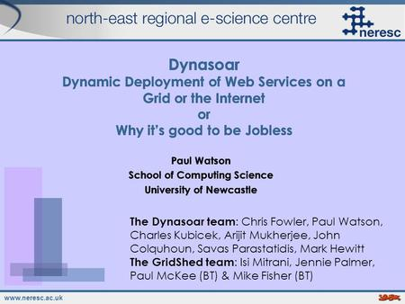 Www.neresc.ac.uk Dynasoar Dynamic Deployment of Web Services on a Grid or the Internet or Why its good to be Jobless Paul Watson School of Computing Science.
