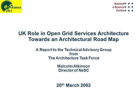UK Role in Open Grid Services Architecture Towards an Architectural Road Map A Report to the Technical Advisory Group from The Architecture Task Force.