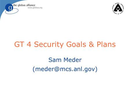 GT 4 Security Goals & Plans Sam Meder