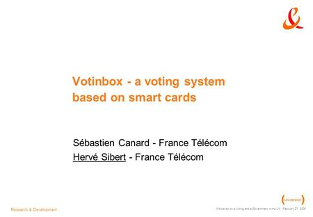 Research & Development Workshop on e-Voting and e-Government in the UK - February 27, 2006 Votinbox - a voting system based on smart cards Sébastien Canard.